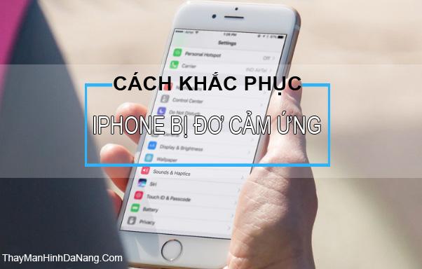 cách khắc phục lỗi iphone bị đơ cảm ứng hiệu quả