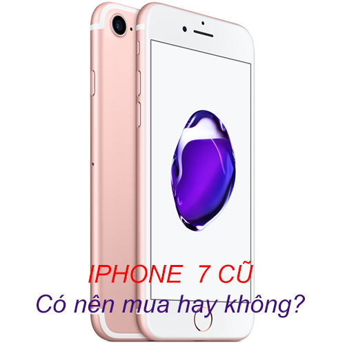 có nên mua iphone 7 cũ không