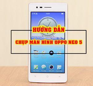 Cách chụp màn hình điện thoại Oppo Neo 5