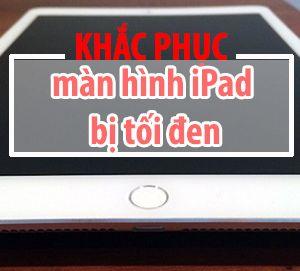 Màn hình iPad bị tối đen phải làm sao?