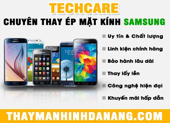 Techcare chuyên thay ép mặt kính Samsung