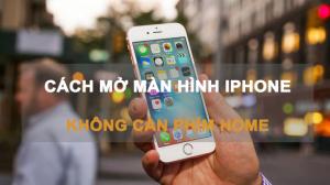 Cách mở màn hình iPhone không cần dùng phím Home