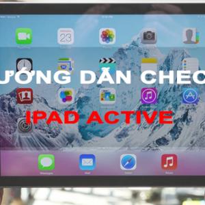 Hướng dẫn cách kiểm tra iPad đã active chưa