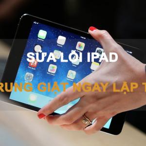 Xử lý lỗi màn hình iPad bị rung giật chỉ trong chớp mắt
