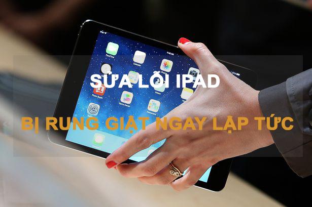 sửa lỗi màn hình ipad bị rung giật