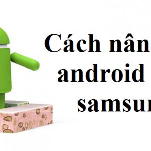 Cách nâng cấp android cho samsung