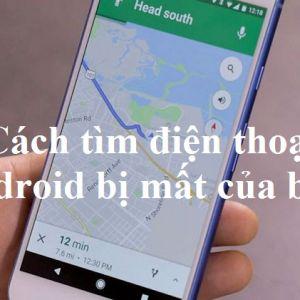 Cách tìm điện thoại Android bị mất của bạn