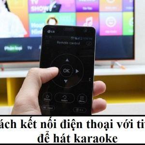 Cách kết nối điện thoại với tivi để hát karaoke