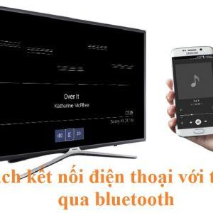 Cách kết nối điện thoại với tivi qua bluetooth