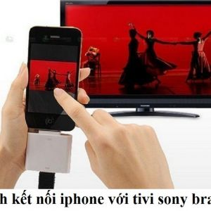 Cách kết nối iphone với tivi sony bravia