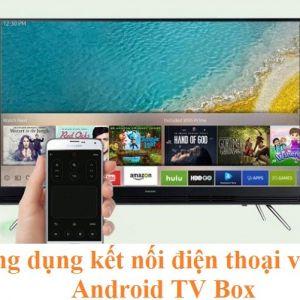 Ứng dụng kết nối điện thoại với Android TV Box