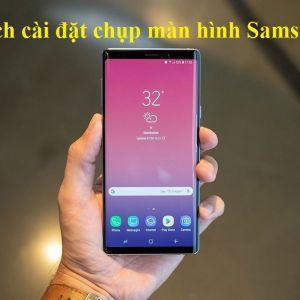 Cách cài đặt chụp màn hình Samsung