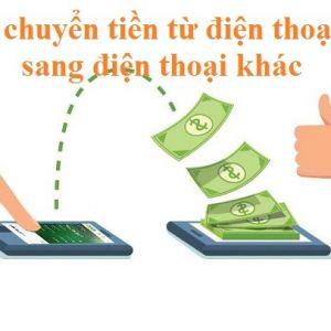 Cách chuyển tiền từ điện thoại này sang điện thoại khác