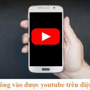 Lỗi không vào được youtube trên điện thoại