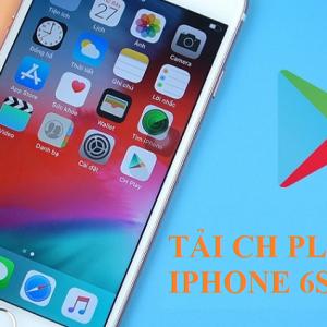 Tải ch play cho iphone 6s plus đơn giản