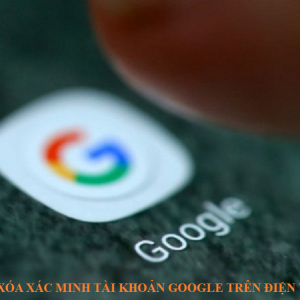 Cách xóa xác minh tài khoản google trên điện thoại